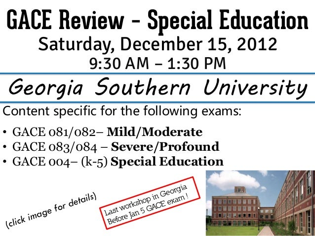 GACE Review – Special Education      Saturday, December 15, 2012              9:30 AM – 1:30 PMGeorgia Southern University...