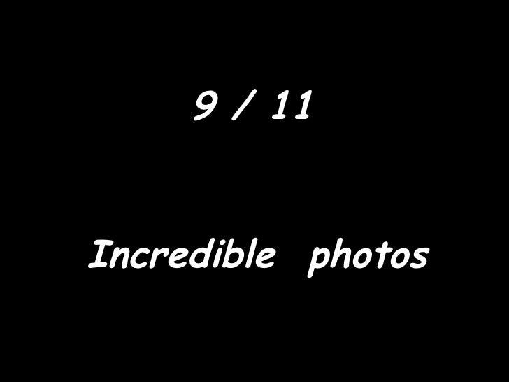 9 / 11 Incredible  photos