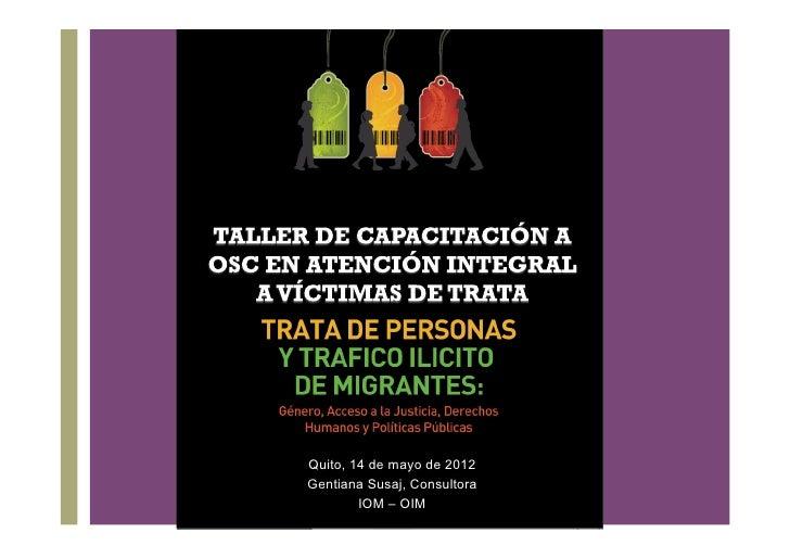 +    Quito, 14 de mayo de 2012    Gentiana Susaj, Consultora            IOM – OIM