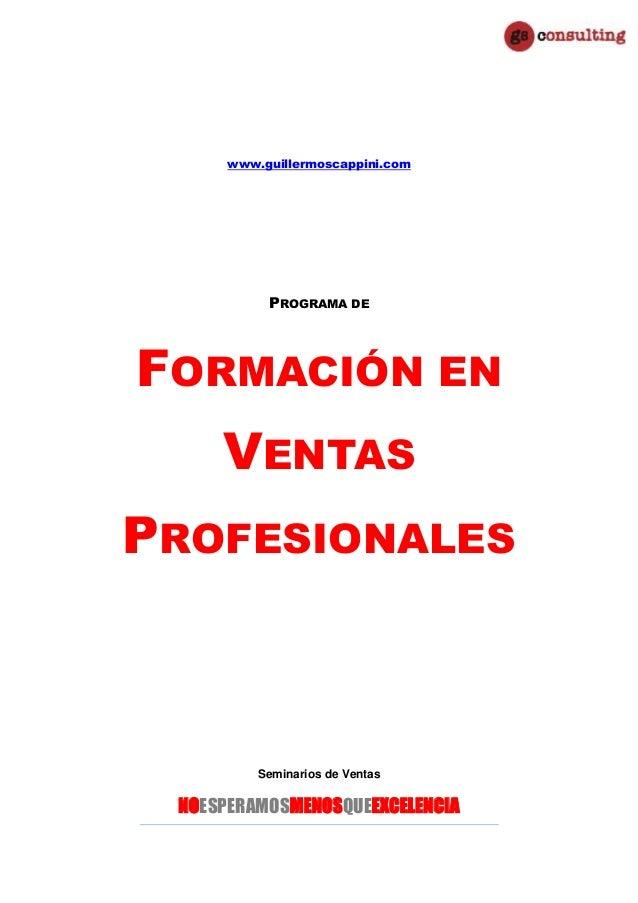 www.guillermoscappini.com PROGRAMA DE FORMACIÓN EN VENTAS PROFESIONALES Seminarios de Ventas NOESPERAMOSMENOSQUEEXCELENCIA