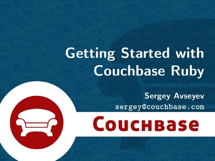Getting Started with    Couchbase Ruby              Sergey Avseyev       sergey@couchbase.com