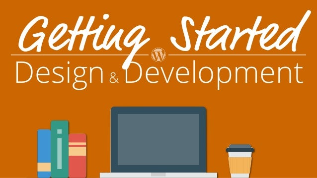 Design& Development Getting Started