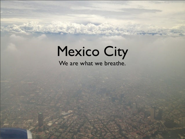 Mexico City We are what we breathe.
