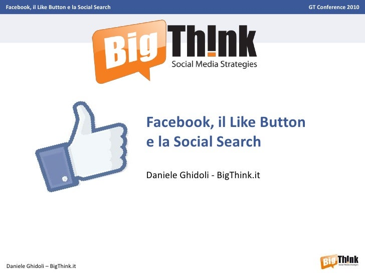 Facebook, il Like Button e la Social Search                                   GT Conference 2010                          ...