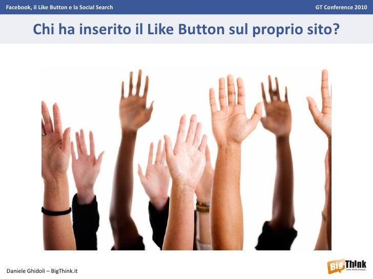 Facebook, il Like Button e la Social Search - GT Conference 2010 - Daniele Ghidoli Slide 2
