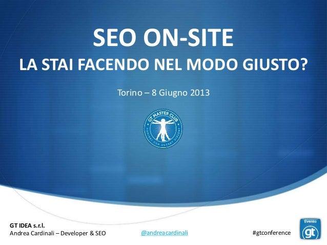 @andreacardinaliGT IDEA s.r.l.Andrea Cardinali – Developer & SEO #gtconferenceSEO ON-SITELA STAI FACENDO NEL MODO GIUSTO?T...