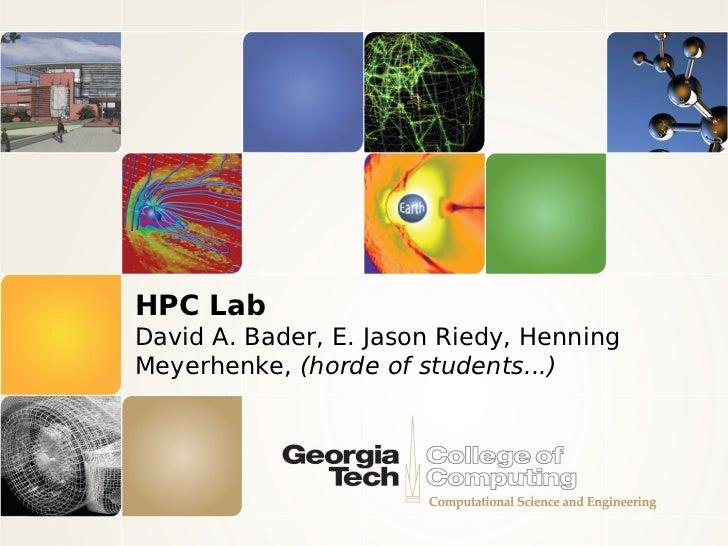 HPC LabDavid A. Bader, E. Jason Riedy, HenningMeyerhenke, (horde of students...)