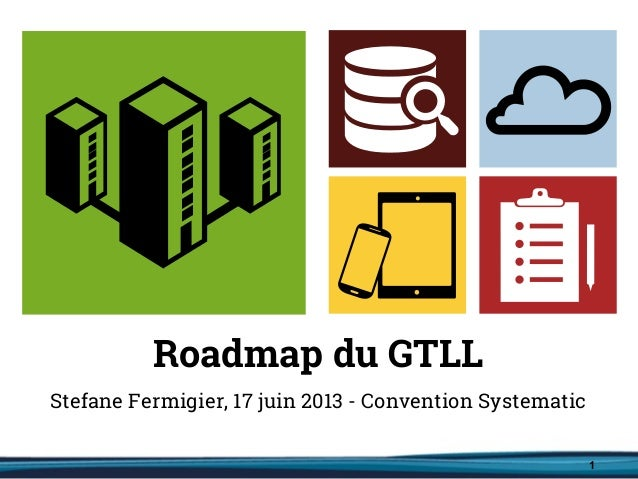 1Roadmap du GTLLStefane Fermigier, 17 juin 2013 - Convention Systematic