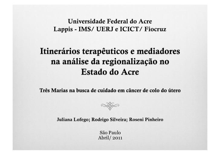 Universidade Federal do Acre<br />Lappis - IMS/ UERJ e ICICT/ Fiocruz<br />Itinerários terapêuticos e mediadores na anális...