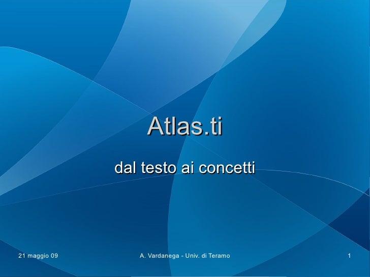 Atlas.ti                dal testo ai concetti     21 maggio 09      A. Vardanega - Univ. di Teramo   1