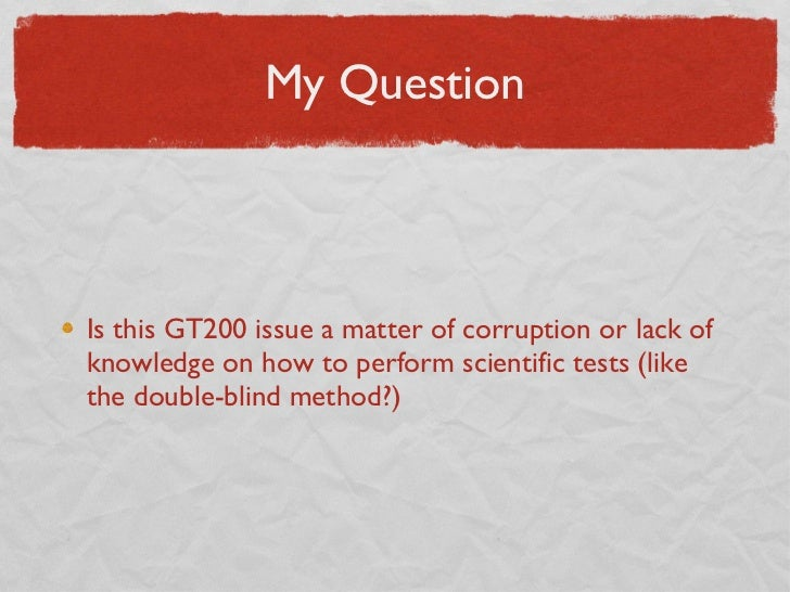 My Question <ul><li>Is this GT200 issue a matter of corruption or lack of knowledge on how to perform scientific tests (li...