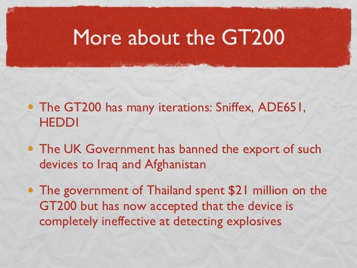 More about the GT200 <ul><li>The GT200 has many iterations: Sniffex, ADE651, HEDDI </li></ul><ul><li>The UK Government has...
