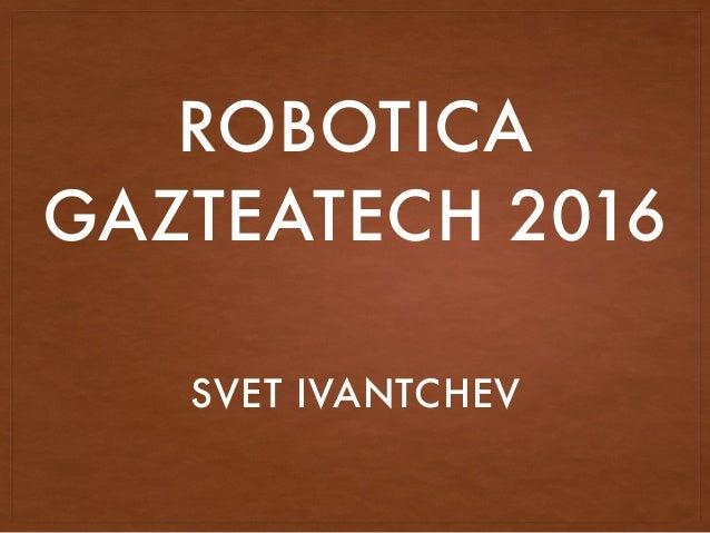 ROBOTICA GAZTEATECH 2016 SVET IVANTCHEV