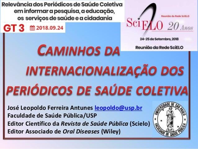 Jos� Leopoldo Ferreira Antunes leopoldo@usp.br Faculdade de Sa�de P�blica/USP Editor Cient�fico da Revista de Sa�de P�blic...