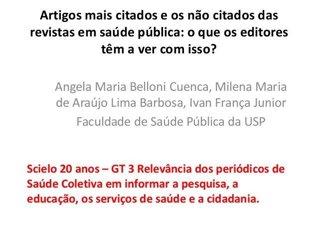 Artigos mais citados e os não citados das revistas em saúde pública: o que os editores têm a ver com isso? Angela Maria Be...