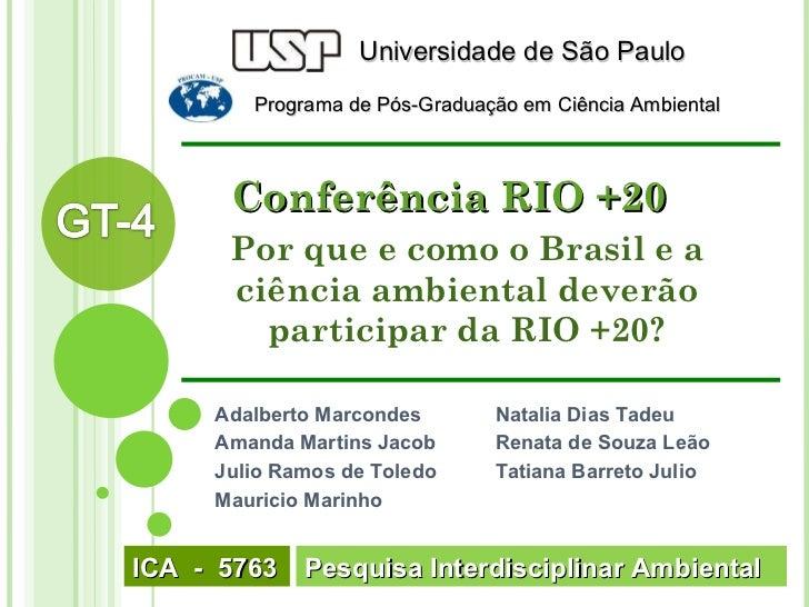 Por que e como o Brasil e a ciência ambiental deverão participar da RIO +20? Adalberto Marcondes Amanda Martins Jacob Juli...