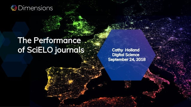 The Performance of SciELO journals Cathy Holland Digital Science September 24, 2018