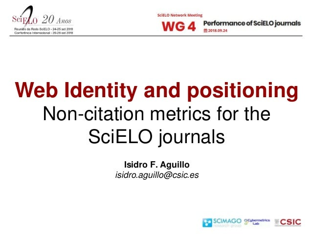 Web Identity and positioning Non-citation metrics for the SciELO journals Isidro F. Aguillo isidro.aguillo@csic.es
