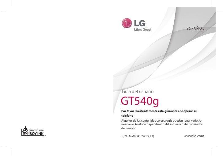 E S PA Ñ O LGuía del usuarioGT540gPor favor lea atentamente esta guía antes de operar suteléfonoAlgunos de los contenidos ...