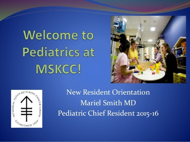 New Resident Orientation Mariel Smith MD Pediatric Chief Resident 2015-16