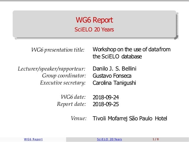 WG6 Report SciELO 20 Years WG6 presentation title: Lecturer/speaker/rapporteur: Group coordinator: Executive secretary: Wo...