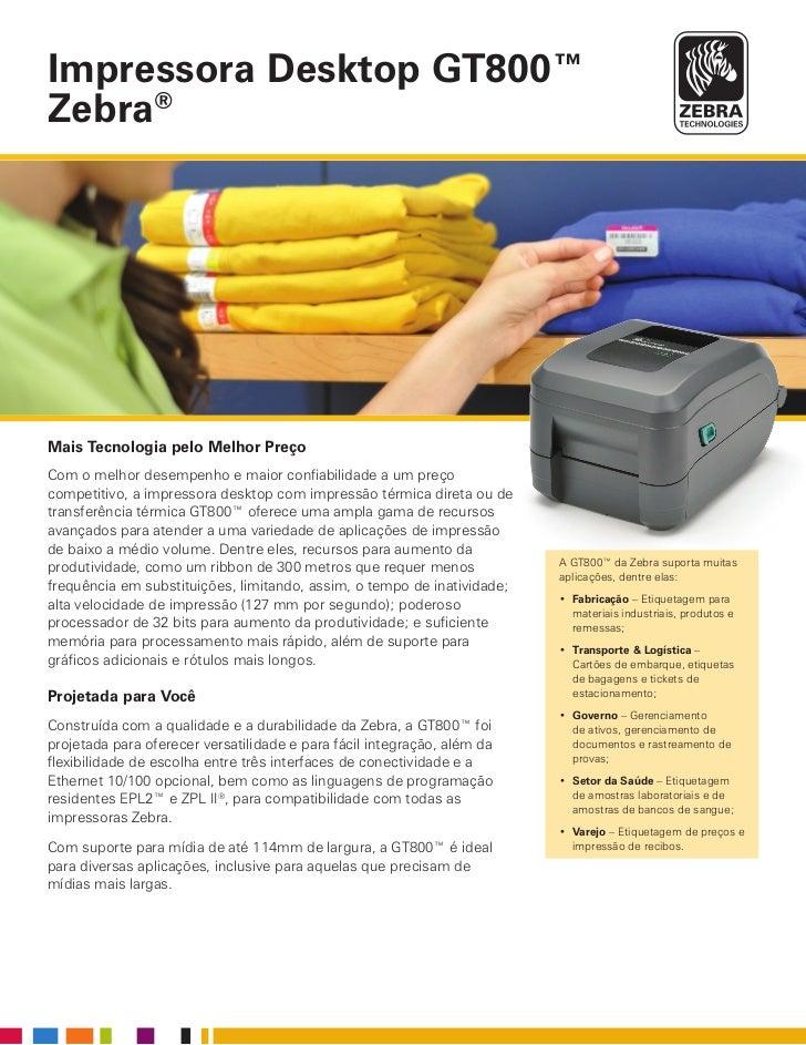 Impressora Desktop GT800™Zebra®Mais Tecnologia pelo Melhor PreçoCom o melhor desempenho e maior confiabilidade a um preçoc...