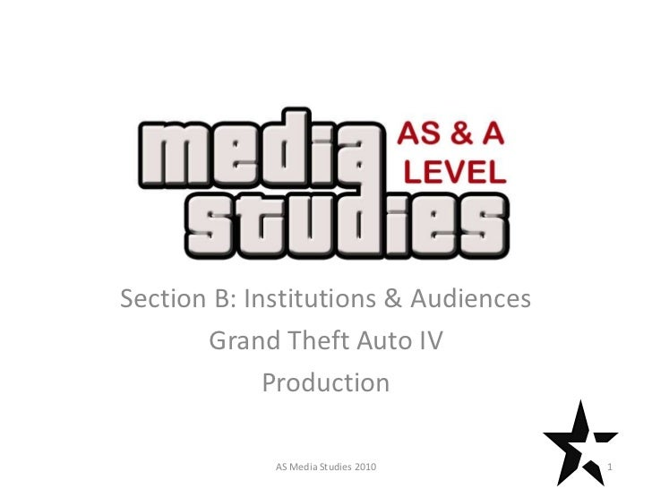 TextSection B: Institutions & Audiences       Grand Theft Auto IV             Production             AS Media Studies 2010...