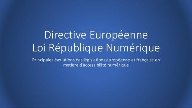 Directive Européenne Loi République Numérique Principales évolutions des législations européenne et française en matière d...