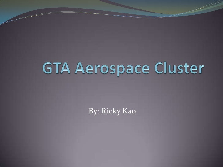 GTA Aerospace Cluster<br />By: Ricky Kao<br />