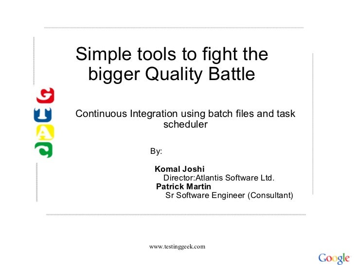 Simple tools to fight the bigger Quality Battle Continuous Integration using batch files and task scheduler www.testinggee...