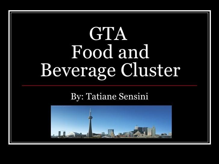 GTA  Food and Beverage Cluster By: Tatiane Sensini
