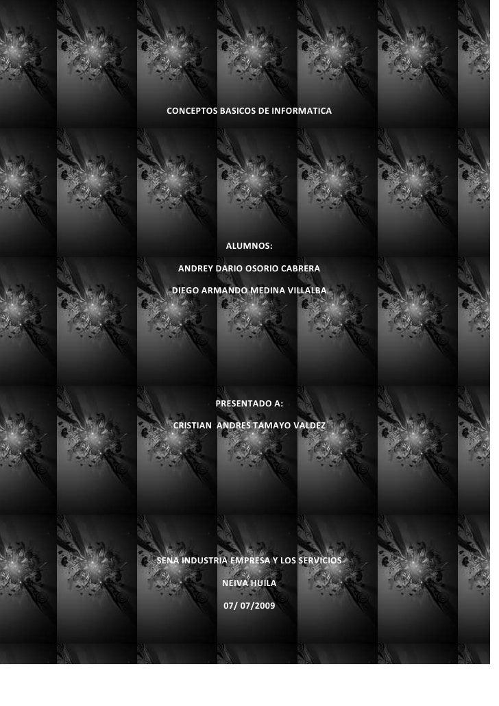 CONCEPTOS BASICOS DE INFORMATICA<br />ALUMNOS:<br />ANDREY DARIO OSORIO CABRERA<br />DIEGO ARMANDO MEDINA VILLALBA<br />PR...