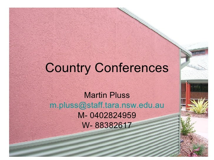 Country Conferences Martin Pluss [email_address] M- 0402824959 W- 88382617