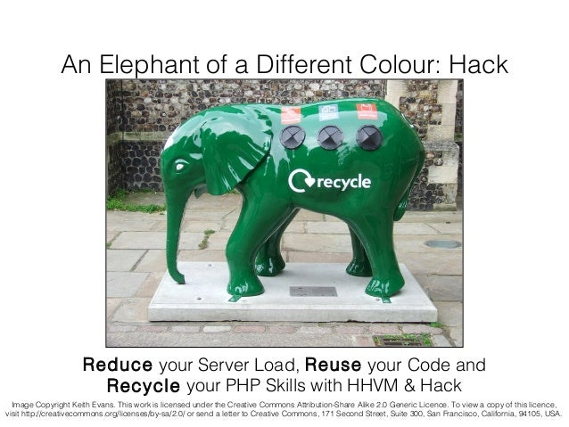 An Elephant of a Different Colour: Hack  Reduce your Server Load, Reuse your Code and Recycle your PHP Skills with HHVM & ...