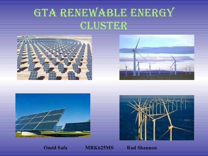 GTA Renewable Energy Cluster <ul><li>Omid Safa MRK625MS Rod Shannon </li></ul>