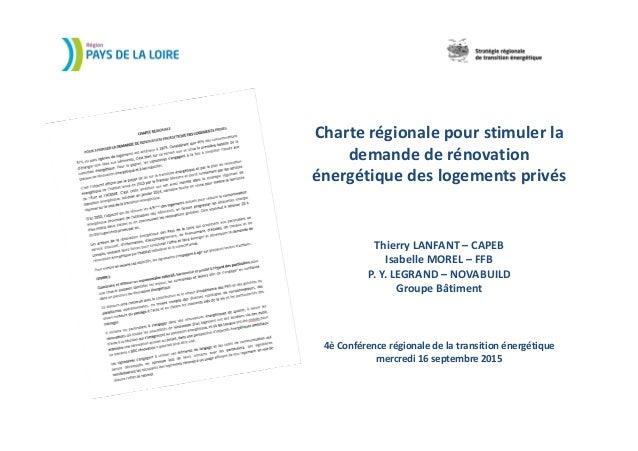 Charte régionale pour stimuler la demande de rénovation énergétique des logements privés Thierry LANFANT – CAPEB Isabelle ...