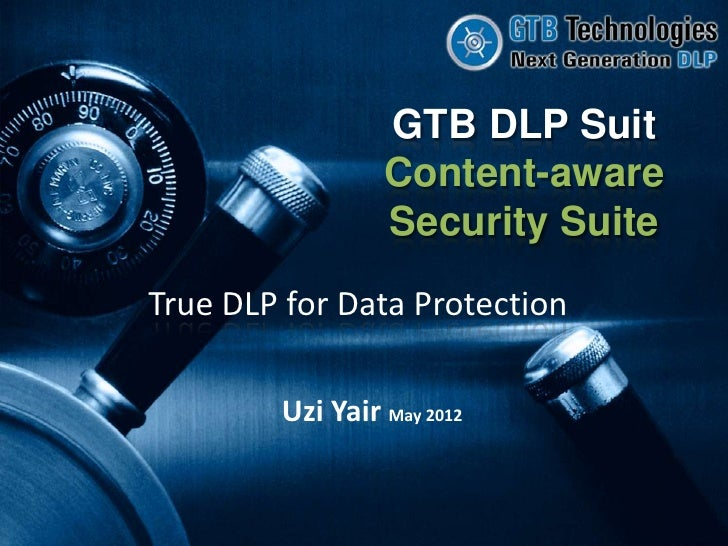 GTB DLP Suit                 Content-aware                 Security SuiteTrue DLP for Data Protection        Uzi Yair May ...