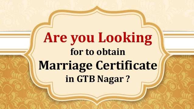 Are you Looking for to obtain Marriage Certificate in GTB Nagar ?