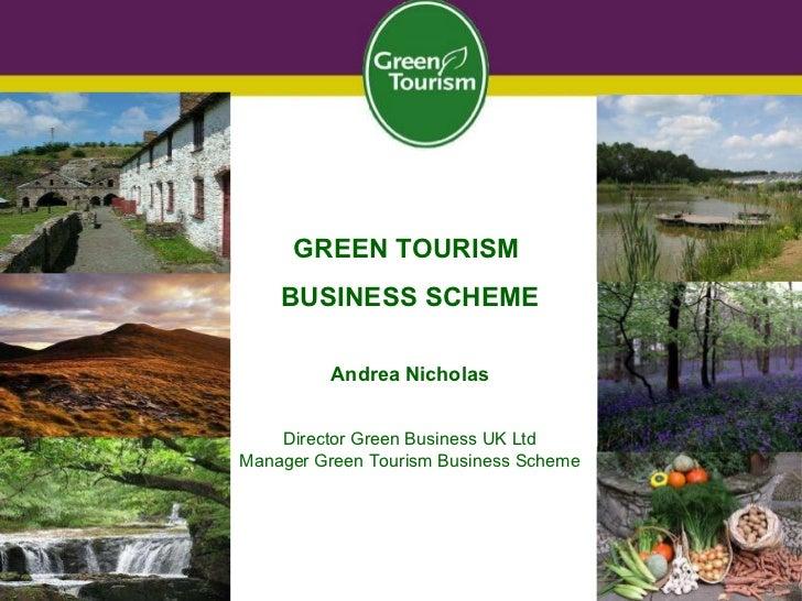 GREEN TOURISM  BUSINESS SCHEME Andrea Nicholas Director Green Business UK Ltd Manager Green Tourism Business Scheme