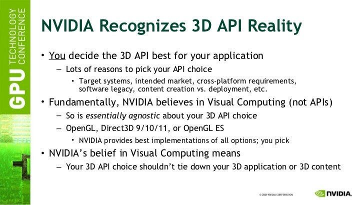 NVIDIA Recognizes 3D API Reality <ul><li>You  decide the 3D API best for your application </li></ul><ul><ul><li>Lots of re...