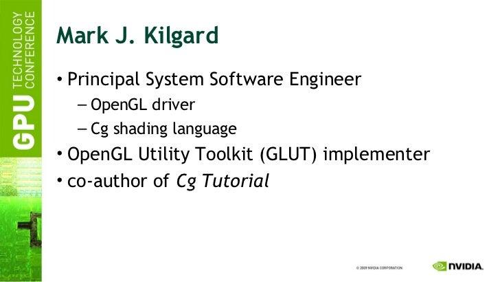 Mark J. Kilgard <ul><li>Principal System Software Engineer </li></ul><ul><ul><li>OpenGL driver </li></ul></ul><ul><ul><li>...