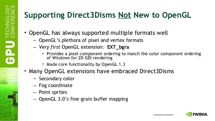 Supporting Direct3Disms  Not  New to OpenGL <ul><li>OpenGL has always supported multiple formats well </li></ul><ul><ul><l...