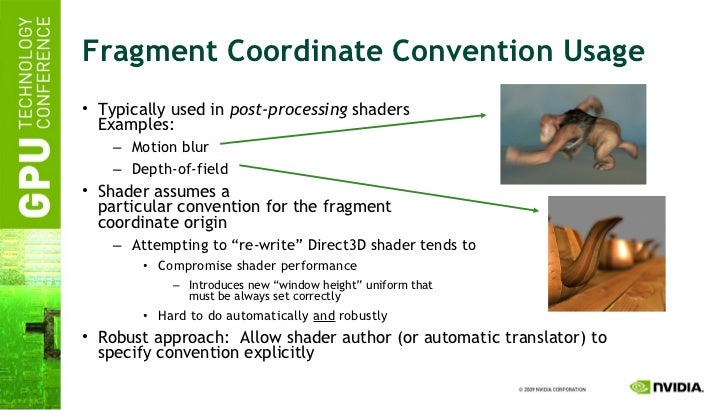Fragment Coordinate Convention Usage <ul><li>Typically used in  post-processing  shaders Examples: </li></ul><ul><ul><li>M...