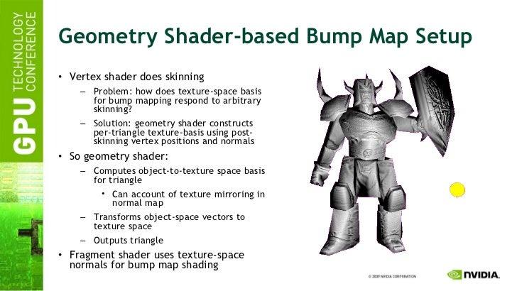 Geometry Shader-based Bump Map Setup <ul><li>Vertex shader does skinning </li></ul><ul><ul><li>Problem: how does texture-s...