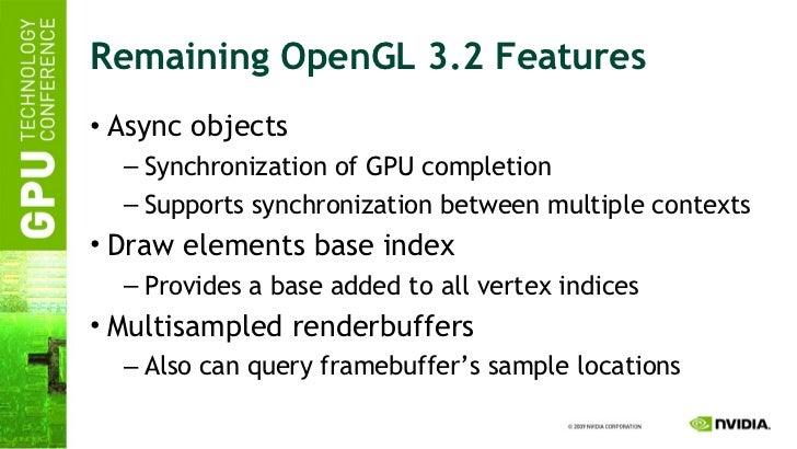 Remaining OpenGL 3.2 Features <ul><li>Async objects </li></ul><ul><ul><li>Synchronization of GPU completion </li></ul></ul...