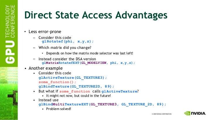 Direct State Access Advantages <ul><li>Less error-prone </li></ul><ul><ul><li>Consider this code glRotatef(phi, x,y,z); </...