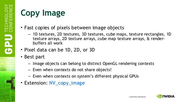 Copy Image <ul><li>Fast copies of pixels between image objects </li></ul><ul><ul><li>1D textures, 2D textures, 3D textures...
