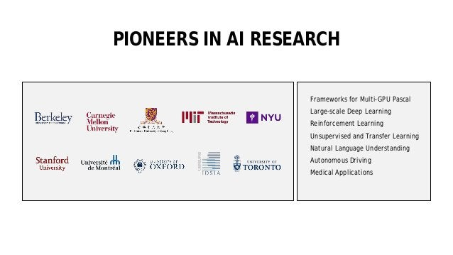 37 PIONEERS IN AI RESEARCH Frameworks for Multi-GPU Pascal Large-scale Deep Learning Reinforcement Learning Unsupervised a...