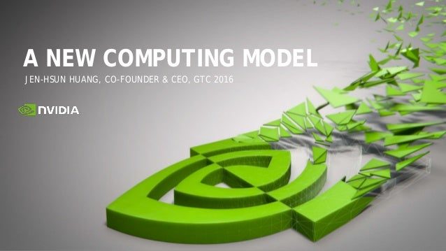 JEN-HSUN HUANG, CO-FOUNDER & CEO, GTC 2016 A NEW COMPUTING MODEL