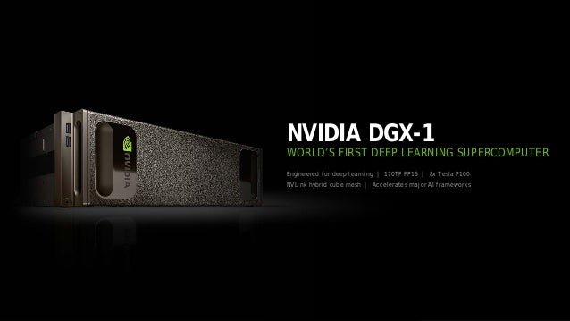 29 Engineered for deep learning | 170TF FP16 | 8x Tesla P100 NVLink hybrid cube mesh | Accelerates major AI frameworks NVI...